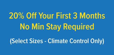 20% off your first 3 months (climate control only) no minimum stay required